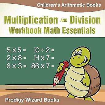 Multiplication Division Workbook Math Essentials   Childrens Arithmetic Books by Prodigy Wizard Books
