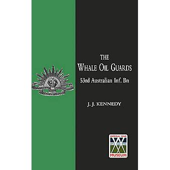WHALE OIL GUARDS 53rd Australian Inf. Bn by Kennedy & J.J.