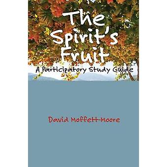 The Spirits Fruit A Participatory Study Guide by MoffettMoore & David