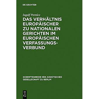 Das Verhltnis europischer zu nationalen gerichten im europischen Verfassungsverbund door Pernice & Ingolf