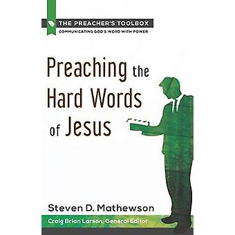 Preaching the Hard Words of Jesus by Steven D. Mathewson - 9781619701