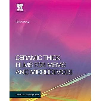 Ceramic Thick Films for Mems and Microdevices by Dorey & Robert A.