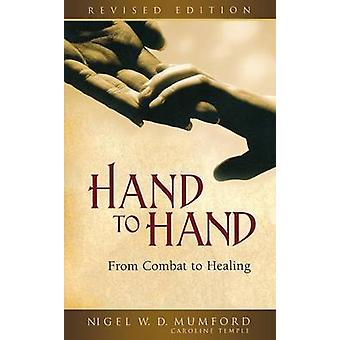 Hand to Hand From Combat to Healing Revised by Mumford & Nigel W D