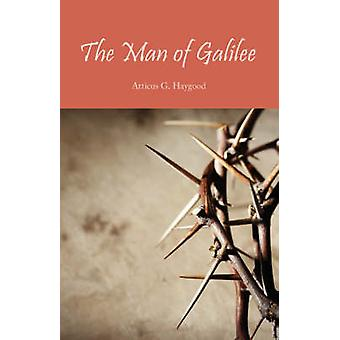 The Man of Galilee by Haygood & Atticus