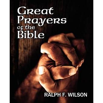 Great Prayers of the Bible Discipleship Lessons in Petition and Intercession by Wilson & Ralph F.