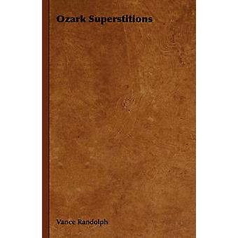 Ozark Superstitions by Randolph & Vance