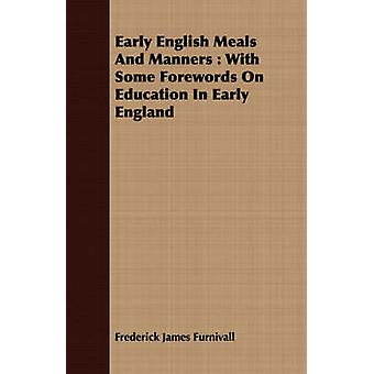 Early English Meals And Manners  With Some Forewords On Education In Early England by Furnivall & Frederick James