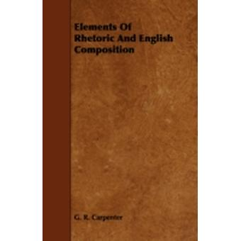 Elements of Rhetoric and English Composition by Carpenter & G. R.
