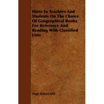 Hints To Teachers And Students On The Choice Of Geographical Books For Reference And Reading With Classified Lists by Mill & Hugh Robert