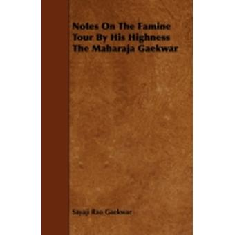 Notes On The Famine Tour By His Highness The Maharaja Gaekwar by Gaekwar & Sayaji Rao