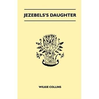 Jezebels Daughter by Collins & Wilkie