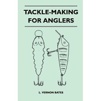 TackleMaking For Anglers by Bates & L. Vernon