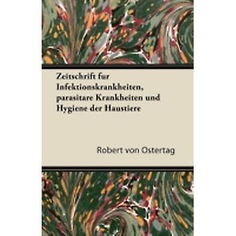 Zeitschrift Fur Infektionskrankheiten Parasitare Krankheiten Und Hygiene Der Haustiere by Ostertag & Robert