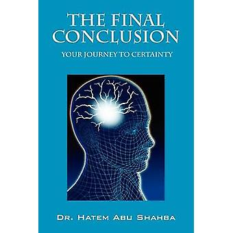 The Final Conclusion Your Journey to Certainty by Abu Shahba & Hatem