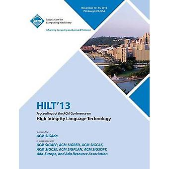 Hilt 13 Proceedings of the ACM Conference on High Integrity Language Technology by Hilt 13 Conference Committee
