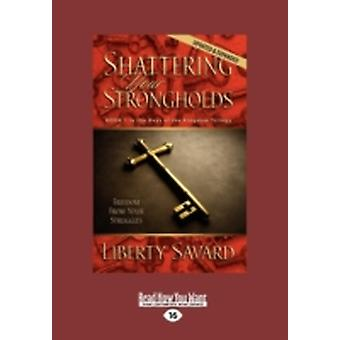 Shattering Your Strongholds Large Print 16pt by Savard & Liberty