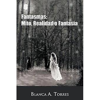 Fantasmas Mito Realidad O Fantasia par Torres et Blanca A.