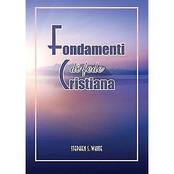 Fondamenti Di Fede Cristiana by White & Stephen S.
