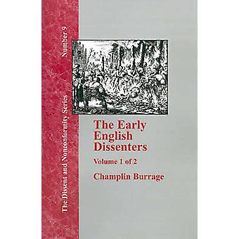 The Early English Dissenters In the Light of Recent Research 15501641  Vol. 1 by Burrage & Champlin