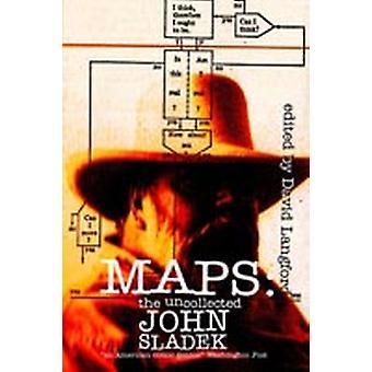 Maps The Uncollected John Sladek by Sladek & John