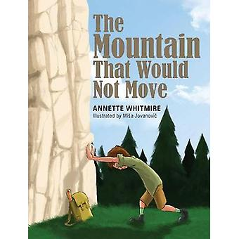 The Mountain That Would Not Move by Whitmire & Annette