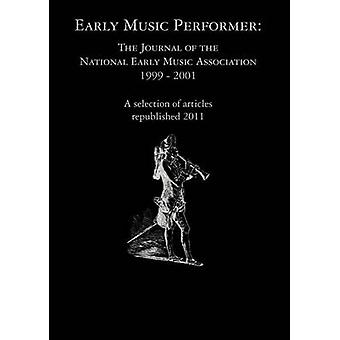 Early Music Performer The Journal of the National Early Music Association 1999  2001 by Holman & Peter