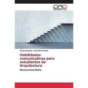 Habilidades comunicativas para estudiantes de Arquitectura by Castao Enrique