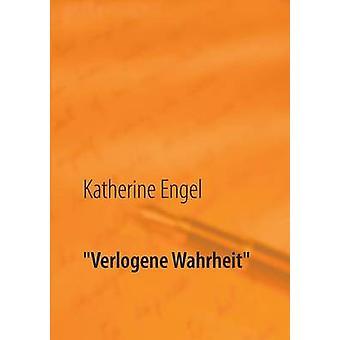 Verlogene Wahrheit by Engel & Katherine