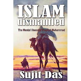 Islam Dismantled The Mental Illness of Prophet Muhammad by Das & Sujit