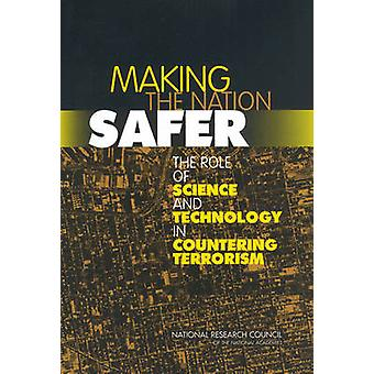 Making the Nation Safer - The Role of Science and Technology in Counte