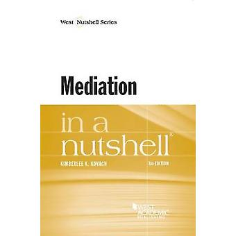 Mediation in a Nutshell (3rd Revised edition) by Kimberlee K. Kovach