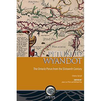 Petun to Wyandot - The Ontario Petun from the Sixteenth Century by Cha