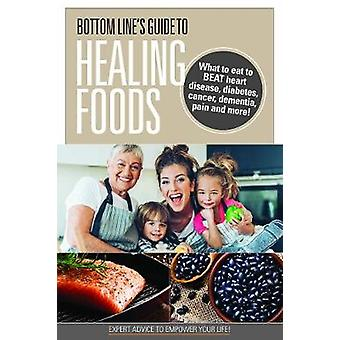 Bottom Line's Guide to Healing Foods - What to Eat to Beat Heart Disea
