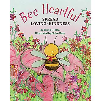 Bee Heartful - Spread Loving-Kindness by Frank J. Sileo - 978143383157