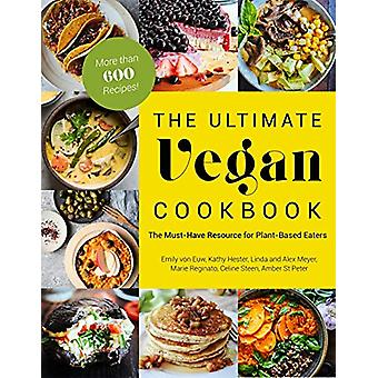The Ultimate Vegan Cookbook - The Must-Have Resource for Plant-Based E