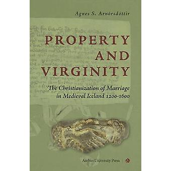 Property & Virginity - The Christianization of Marriage in Medieval Ic