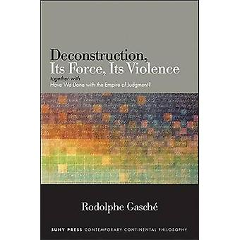Deconstruction - its Force - its Violence - Together with  -Have We Don