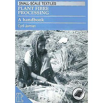 Plant Fibre Processing - A Handbook by Cyril Jarman - 9781853393853 Bo