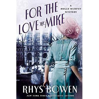 For the Love of Mike - A Molly Murphy Mystery by Rhys Bowen - 97812500