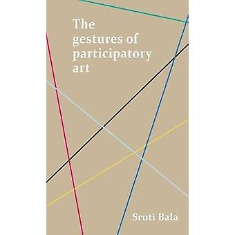 The Gestures of Participatory Art by Sruti Bala - 9781526100771 Book