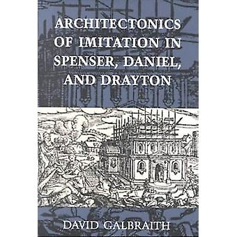 Architectonics of Imitation in Spenser - Daniel - and Drayton by Davi