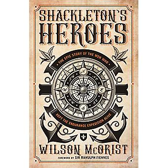 Shackleton's Heroes - The Epic Story of the Men Who Kept the Endurance
