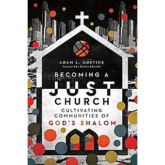 Becoming a Just Church - Cultivating Communities of God's Shalom by Ad