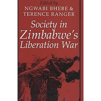 Society in Zimbabwe`s Liberation War by Ngwabi Bhebe - 9780852556108