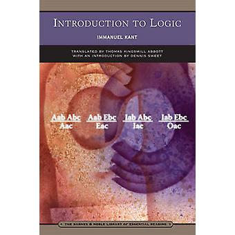 Introduction to Logic by Immanuel Kant - Thomas K. Abbott - Dennis Sw
