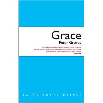 Grace: The Free, Unconditional and Limitless Love of God (Faith Going Deeper)