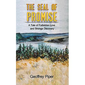 The Seal of Promise  A Tale of Forbidden Love and Strange Discovery by Geoffrey Piper