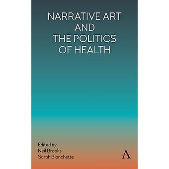 Narrative Art and the Politics of Health by Edited by Neil Brooks & Edited by Sarah Blanchette