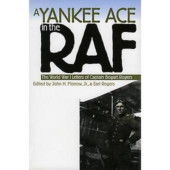 A Yankee Ace in the RAF - The World War I Letters of Captain Bogart Ro