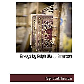 Essays by Ralph Waldo Emerson by Ralph Waldo Emerson - 9781117890753